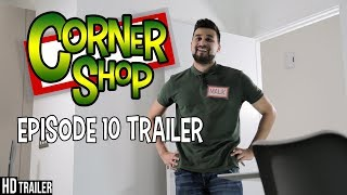 CORNER SHOP | EPISODE 10 [OFFICIAL TRAILER] 1080p