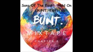 Sons Of The East - Hold On (BUNT. Edit)
