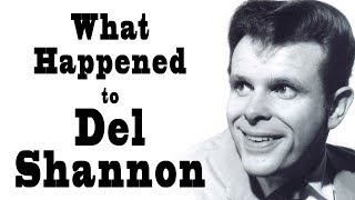 What Happened to DEL SHANNON?