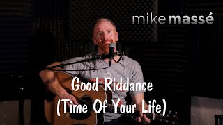 Good Riddance (Time of Your Life) (acoustic Green Day cover) - Mike Massé