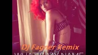 DJ Fagner Feat Rihanna    What's My Name Remix
