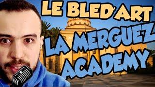 LE BLED'ART - LA MERGUEZ ACADEMY (REMIX)