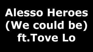 Alesso   Heroes we could be ft.Tove Lo -Lyrics-