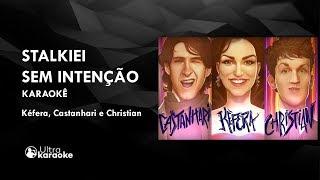 ♫ KARAOKÊ PARÓDIA  | STALKIEI SEM INTENÇÃO ft Christian e Castanhari
