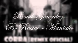 B RASTER FT REMIK GONZALES Y MANIAKO(REMIX)