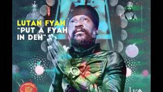 Lutan Fyah - Put A Fyah in Deh (Lifetime Riddim) Zion I Kings