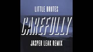 Little Brutes - Carefully (Jasper Leak Remix)