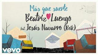 Beatriz Luengo - Más Que Suerte (Audio) ft. Jesús Navarro