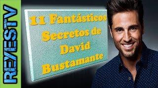 11 Fantásticos Secretos que no sabías sobre David Bustamante