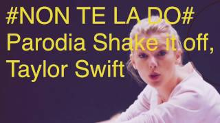 PARODIA Taylor Swift SHAKE IT OFF (#NON TE LA DO'#)
