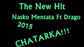 Nasko Mentata Ft Drago - Chatarka 2015