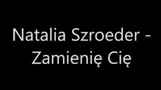 Natalia Szroeder - Zamienię Cię (tekst)