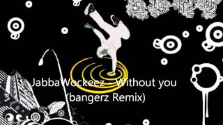 JabbaWockeez - without You (Bangerz Remix)