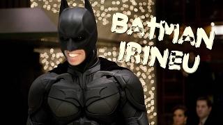 BATMAN IRINEU (você não sabe e nem eu)