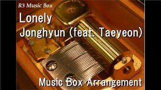 Lonely/Jonghyun (feat. Taeyeon) [Music Box]