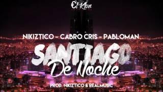 Nikìztico Ft Cabro Cris & PabloMan - Santiago de Noche