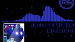 Joao Bandeira  -  Edredom [pra bater no paredão]