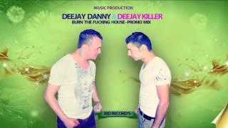 Deejay Danny & Deejay Killer - Burn The Fucking House [Original Mix]