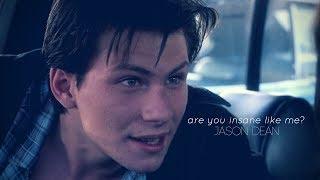 ● Jason Dean // are you insane like me?
