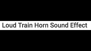 Loud Train Horn Sound Effect