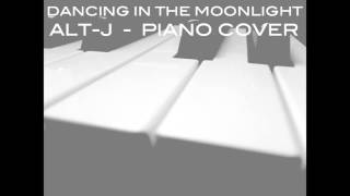 Dancing In The Moonlight - Alt-J (Piano Cover)