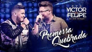 Victor e Felipe - Promessa quebrada - DVD No seu Tempo
