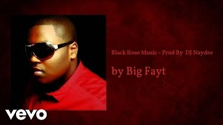 Big Fayt - Black Rose Music (Prod By DJ Naydee) (AUDIO)