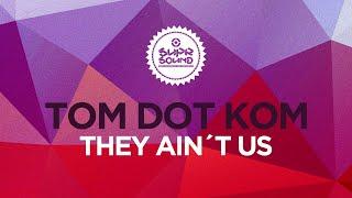Tom Dot Kom - They Ain´t Us