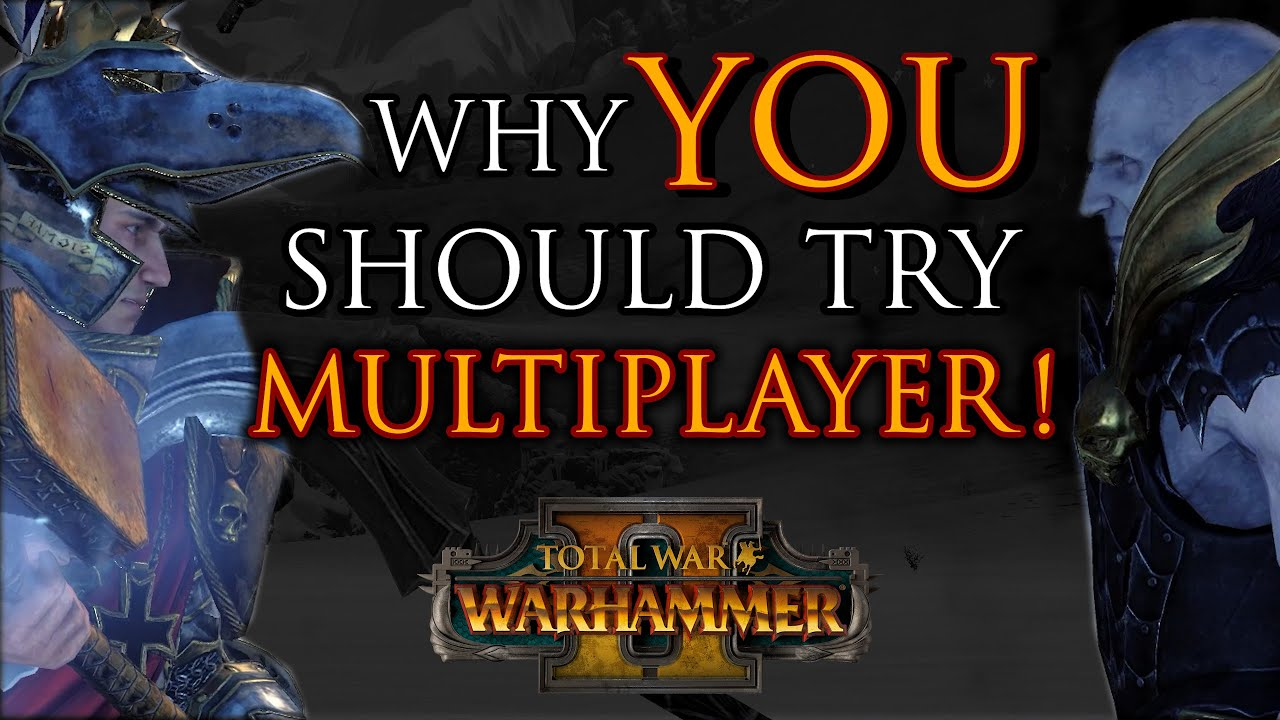 Zerkovich - Why YOU should try MULTIPLAYER! - Warhammer 2