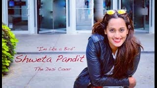 Im like a Bird | The Desi Cover | Shweta Pandit & Gagan Singh