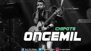 Oncemil - Chipote