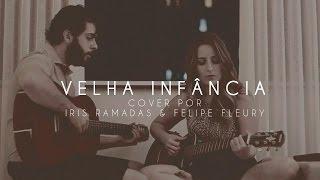 Velha Infância - Tribalistas (cover por Iris Ramadas e Felipe Fleury)