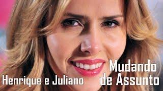Trilha Sonora Totalmente Demais - Henrique e Juliano - Mudando de Assunto (Letra)