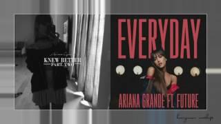 Knew Better Everyday - Ariana Grande (feat. Future) Mashup