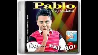 Pablo A voz Romântica 2013-Fui  fiel(te amo meu  bebê)
