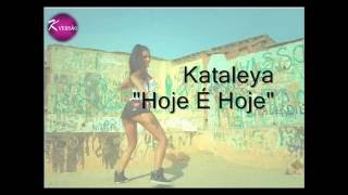 Kataleya - Hoje É Hoje (LETRA)