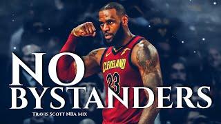 LeBron James Mix: NO BYSTANDERS Travis Scott