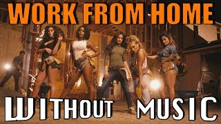 FIFTH HARMONY - Work From Home #WITHOUTMUSIC Parody