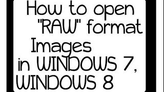 How to open raw images on windows 7, windows 8.1, windows 10