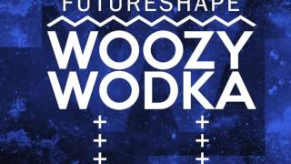 Futureshape - Woozy Wodka (Release Teaser)