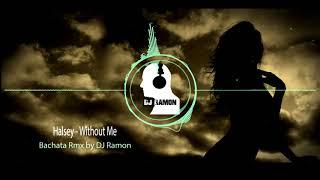 Halsey - Without Me  (Bachata Remix by 🎧DJ Ramon🎧)
