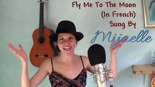 Mijaelle sings Fly Me To The Moon by Frank Sinatra | French Version