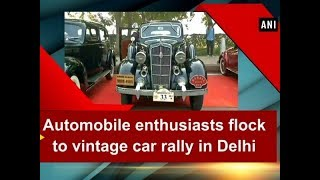 Automobile enthusiasts flock to vintage car rally in Delhi - ANI News