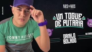 MC DANILO BOLADO - UM TOQUE DE PUTARIA - MÚSICA NOVA 2017