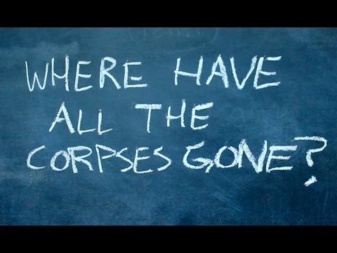 Where Have All the Corpses Gone?