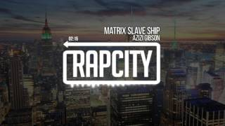 Azizi Gibson - Matrix Slave Ship (Prod. by KAMANDI)