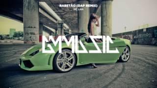 MC Lan - Rabetão (DaP Remix)