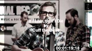 If I Live, or if I Die - Cuff the Duke
