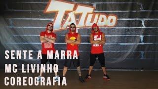 Sente a Marra – Mc Livinho - Coreografia | Tatudooficial