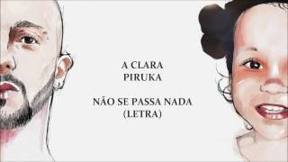 Não Se Passa Nada (Letra) - Piruka